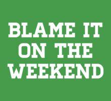 Blame It On the Weekend by partyanimal