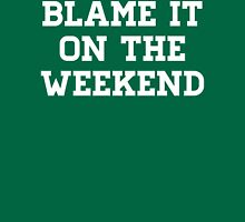 Blame It On the Weekend Unisex T-Shirt