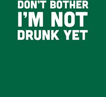 Don't Bother I'm Not Drunk Yet Womens Fitted T-Shirt