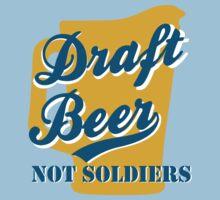 Draft Beer Not Soldiers by partyanimal