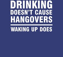 Drinking Doesn't Cause Hangovers, Waking Up Does Unisex T-Shirt