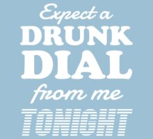 Expect a Drunk Dial From Me Tonight by partyanimal