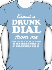 Expect a Drunk Dial From Me Tonight T-Shirt