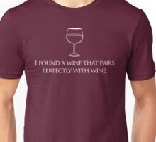 I Found a Wine That Pairs Perfectly With Wine Unisex T-Shirt