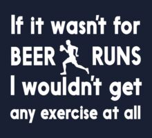 If It Wasn't For Beer Runs, I Wouldn't Get Any Exercise At All by partyanimal