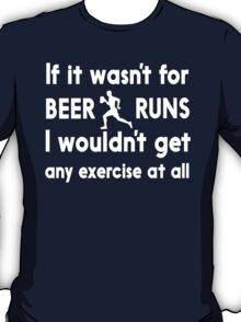 If It Wasn't For Beer Runs, I Wouldn't Get Any Exercise At All T-Shirt