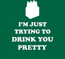 I'm Just Trying to Drink You Pretty Unisex T-Shirt