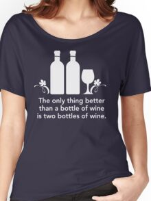 The Only Thing Better Than a Bottle of Wine... Women's Relaxed Fit T-Shirt