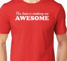 This Beer is Making Me Awesome Unisex T-Shirt