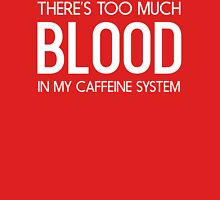 There's Too Much Blood In My Caffeine System Unisex T-Shirt