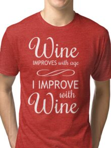Wine Improves With Age, I Improve With Wine Tri-blend T-Shirt