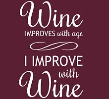 Wine Improves With Age, I Improve With Wine Womens Fitted T-Shirt