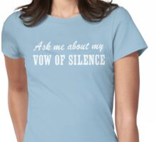 Ask Me About My Vow of Silence Womens Fitted T-Shirt