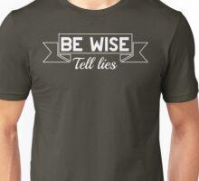 Be Wise, Tell Lies Unisex T-Shirt
