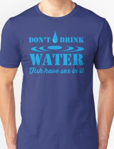 Don't Drink Water, Fish Have Sex in It T-Shirt