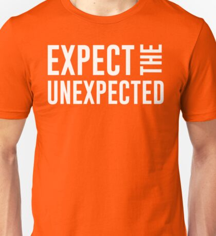 Expect the Unexpected Unisex T-Shirt