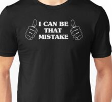 I Can Be That Mistake Unisex T-Shirt