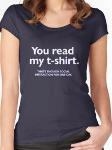 You read my t-shirt. That's enough social interaction for one day Women's Fitted Scoop T-Shirt