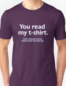 You read my t-shirt. That's enough social interaction for one day T-Shirt