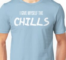 I Give Myself the Chills Unisex T-Shirt