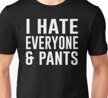 I Hate Everyone & Pants Unisex T-Shirt