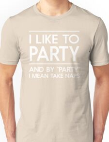 I Like To Party...and By Party I Mean Take Naps T-Shirt