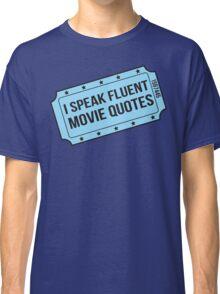 I Speak Fluent Movie Quotes Classic T-Shirt