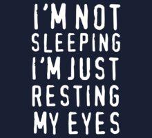 I'm Not Sleeping I'm Just Resting My Eyes by wondrous