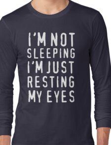 I'm Not Sleeping I'm Just Resting My Eyes Long Sleeve T-Shirt