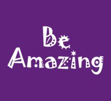 Be Amazing - Version 2 by cpotter