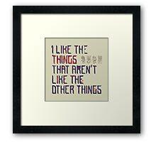 The Things I Like Framed Print