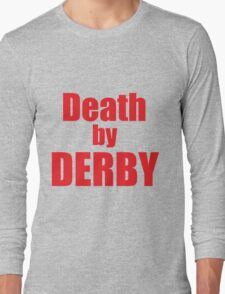 Death by derby! Long Sleeve T-Shirt