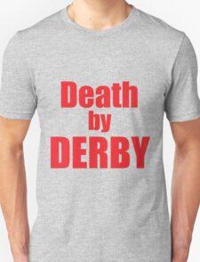 Death by derby! T-Shirt