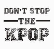 Don't Stop the KPOP  by dotygonegreen