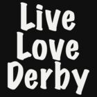 Live Love Derby by NineOh