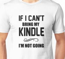 Funny If i can't take my kindle I'm not going Unisex T-Shirt