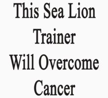 This Sea Lion Trainer Will Overcome Cancer  by supernova23