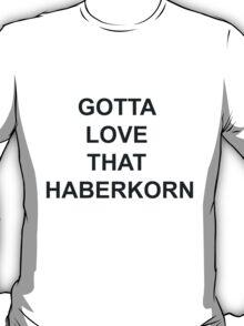 Gotta Love That Haberkorn (dark text) T-Shirt