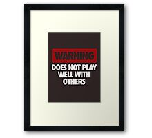 WARNING DOES NOT PLAY WELL WITH OTHERS Framed Print