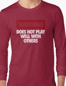 WARNING DOES NOT PLAY WELL WITH OTHERS Long Sleeve T-Shirt