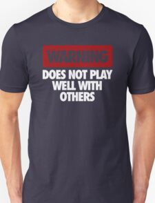 WARNING DOES NOT PLAY WELL WITH OTHERS T-Shirt
