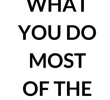 TONY ROBBINS QUOTE: YOU  BECOME  WHAT  YOU DO  MOST  OF THE  TIME Sticker