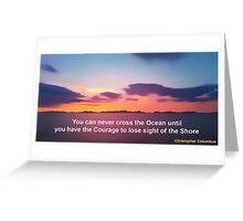 Courage to lose sight of the Shore. Greeting Card