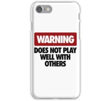 WARNING DOES NOT PLAY WELL WITH OTHERS V2 iPhone Case/Skin