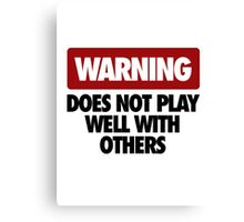 WARNING DOES NOT PLAY WELL WITH OTHERS V2 Canvas Print
