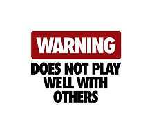 WARNING DOES NOT PLAY WELL WITH OTHERS V2 Photographic Print