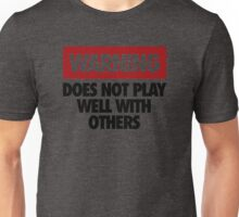 WARNING DOES NOT PLAY WELL WITH OTHERS V2 Unisex T-Shirt