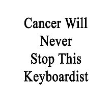 Cancer Will Never Stop This Keyboardist  Photographic Print