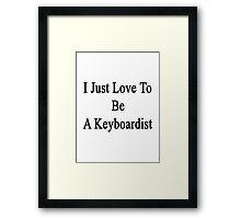 I Love To Be A Keyboardist  Framed Print