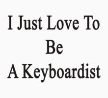 I Love To Be A Keyboardist  by supernova23